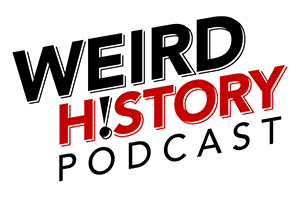Weird History Podcast - podcast of offbeat, interesting and noteworthy history