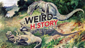 The Weird History Podcast | weird, odd, and horrible history